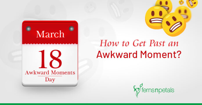 How to Get Past an Awkward Moment?