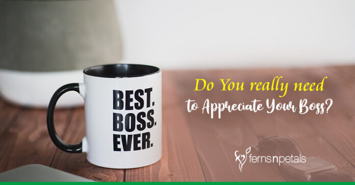 Do You really need to Appreciate Your Boss?