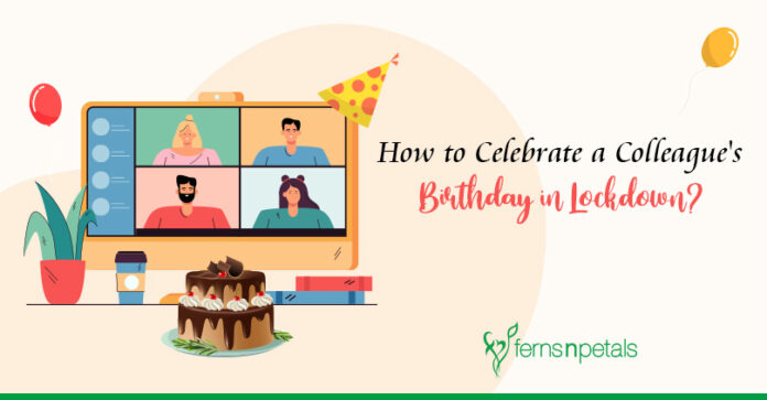 How to Celebrate a Colleagues Birthday in Lockdown?